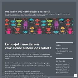 Le projet : une liaison cm2-6ème autour des robots – Une liaison cm2-6ème autour des robots