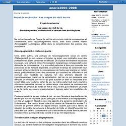 Projet de recherche : Les usages du récit de vie - ANACIS 2006-2008.