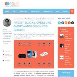 Projet Blocks, créez une smartwatch selon vos besoins