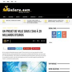Un projet de ville sous l'eau à 20 milliards d'euros - JGalere.com