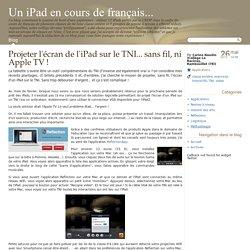 Projeter l'écran de l'iPad sur le TNI... sans fil, ni Apple TV ! - Un iPad en cours de français...