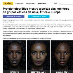 Projeto fotográfico mostra abeleza das mulheres degrupos étnicos daÁsia, África eEuropa