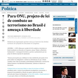 Para ONU, projeto de lei de combate ao terrorismo no Brasil é ameaça à liberdade