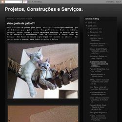 Projetos, Construções e Serviços.: Voce gosta de gatos?!!