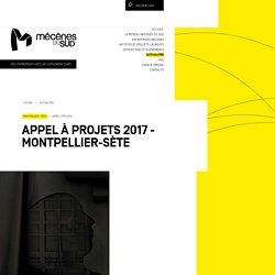 Appel à projets 2017 - Montpellier-Sète - Mécènes du sud