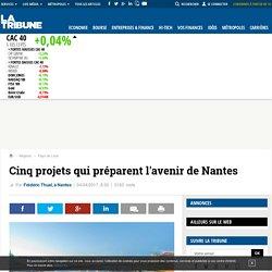 Cinq projets qui préparent l'avenir de Nantes