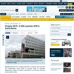 Projets 2015 : 8 500 salariés SFR à Saint-Denis