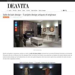 Salle de bain design - 5 projets design uniques et originaux