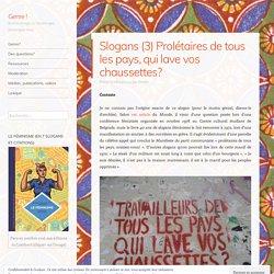 Slogans (3) Prolétaires de tous les pays, qui lave vos chaussettes?