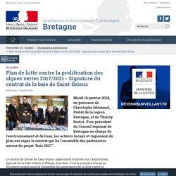 PREFECTURE DE BRETAGNE 17/01/18 Plan de lutte contre la prolifération des algues vertes 2017/2021 - Signature du contrat de la baie de Saint-Brieuc