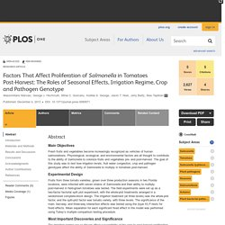 PLOS 04/12/13 Factors That Affect Proliferation of Salmonella in Tomatoes Post-Harvest: The Roles of Seasonal Effects, Irrigation Regime, Crop and Pathogen Genotype