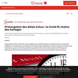 Prolongation des délais échus : le Covid-19, maître des horloges. Philie Marcangelo-Leos. Localtis. www.banquedesterritoires.fr