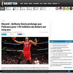 Record : Anthony Davis prolonge aux Pelicans pour 145 millions de dollars sur cinq ans
