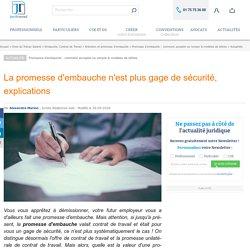 La promesse d'embauche n'est plus gage de sécurité, explications