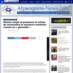 """Obama rompt sa promesse et refuse de reconnaître le massacre arménien comme un """"génocide"""""""