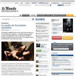 Le mythe de Prométhée réhabilité