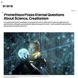 Prometheus Poses Eternal Questions About Science, Creationism | Underwire