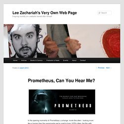 Prometheus, Can You Hear Me? | Lee Zachariah's Very Own Web Page