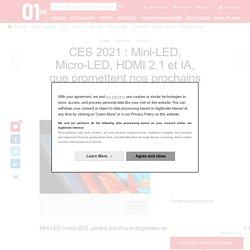 CES 2021 : Mini-LED, Micro-LED, HDMI 2.1 et IA, que promettent nos prochains téléviseurs?