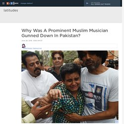 Why Was A Prominent Muslim Musician Gunned Down In Pakistan?
