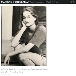 I Was A Promiscuous Teen: An Open Letter to All the Men From My Past – Marigny Goodyear Art