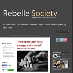 """Come closer to me, come closer, I promise you, it will be beautiful."" 