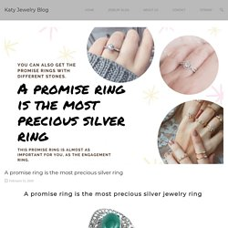 A promise ring is the most precious silver ring - Katy Jewelry Blog