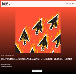 Data & Society — The Promises, Challenges, and Futures of Media Literacy
