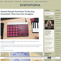 Sensel Morph Promises To Be Any Controller That You Can Imagine