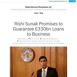 Rishi Sunak Promises to Guarantee £330bn Loans to Business – Rahul Sharma Manchester, UK