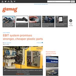 EBIT system promises stronger, cheaper plastic parts