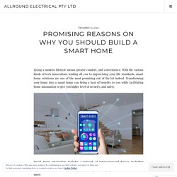 Promising Reasons On Why You Should Build A Smart Home