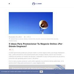 5 ideas para promocionar tu negocio online ¿por dónde empiezo?