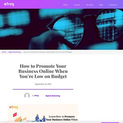 How to Promote Your Business Online When You're Low on Budget – Efrog