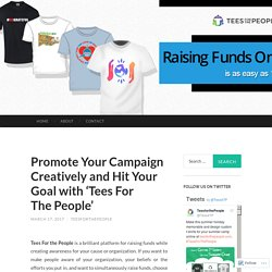 Promote Your Campaign Creatively and Hit Your Goal with 'Tees For The People'