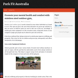 Promote your mental health and comfort with stainless steel outdoor gym, ~ Park Fit Australia