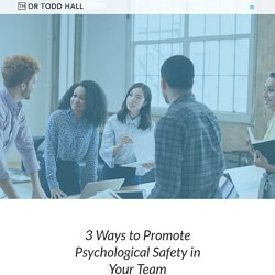 3 Ways to Promote Psychological Safety in Your Team