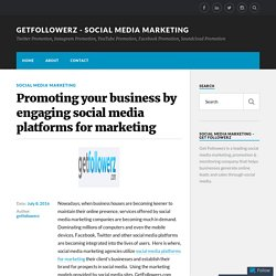 Promoting your business by engaging social media platforms for marketing – getfollowerz – social media marketing
