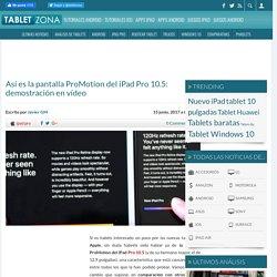 Así es la pantalla ProMotion del iPad Pro 10.5: demostración en vídeo