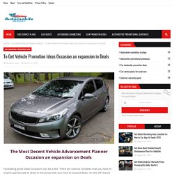 To Get Vehicle Promotion Ideas Occasion an expansion in Deals