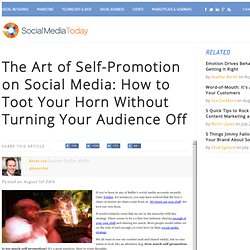 The Art of Self-Promotion on Social Media: How to Toot Your Horn Without Turning Your Audience Off