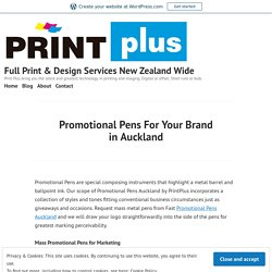 Promotional Pens For Your Brand in Auckland – Full Print & Design Services New Zealand Wide