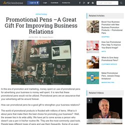 Promotional Pens –A Great Gift For Improving Business Relations