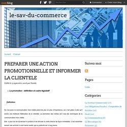 PREPARER UNE ACTION PROMOTIONNELLE ET INFORMER LA CLIENTELE - le-sav-du-commerce