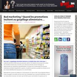 BRANDNEWSBLOG 03/11/15 Bad marketing ? Quand les promotions incitent au gaspillage alimentaire…