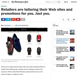 Retailers are tailoring their Web sites and promotions for you. Just you.