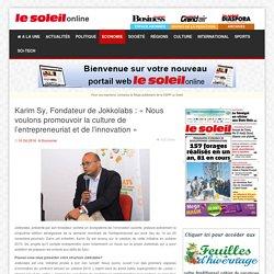 Le Soleil - Karim Sy, Fondateur de Jokkolabs : « Nous voulons promouvoir la culture de l'entrepreneuriat et de l'innovation »