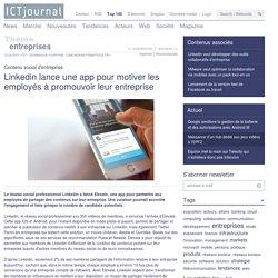 Linkedin lance une app pour motiver les employés à promouvoir leur entreprise