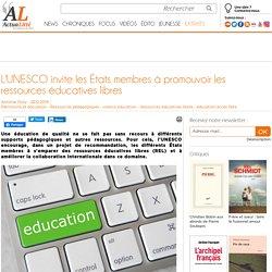 L'UNESCO invite les États membres à promouvoir les ressources éducatives libres