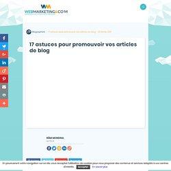 ▷ 17 astuces pour promouvoir vos articles de blog
